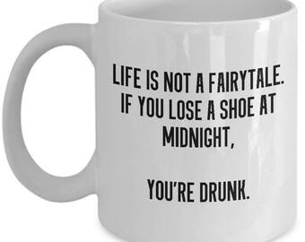 Best Friend Gift - Funny Coffee Mug - Life Is Not a Fairytale