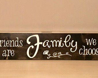 "Friends Are Family We Choose - Handmade 23"" x 5.5"" stained board, painted message"