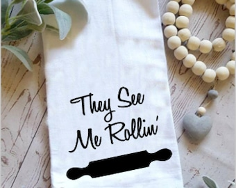 They see me rollin hand towel. Kitchen towel. Farmhouse kitchen. Funny towel. Flour sack towel.