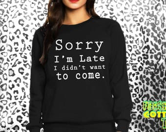 Sorry I'm late- sweatshirt eco cotton blend funny