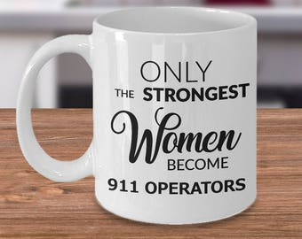 911 Dispatcher Gifts - Dispatcher Mug - Only the Strongest Women Become 911 Operators Coffee Mug Ceramic Tea Cup