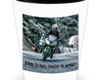 Shot Glass Motorcycle Rider! Biker Accessory, Born to Ride, Forced To Work Funny Shot Glass Gift on White Ceramic Shot Glass Gift!