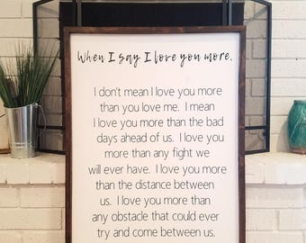 When I say I love you more, wedding gift, anniversary gift, bedroom sign, farmhouse sign, farmhouse decor, housewarming gift
