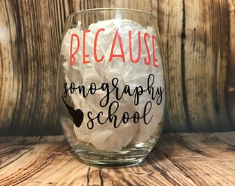 Because sonography school wine glass - sonography - sonographer - medical imaging - ultrasound - ultrasound tech - wine glass - sono
