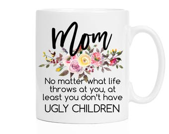 Birthday Gifts For Mom From Kids | Funny Mom Mug | Mom Gift | Present For Mom | MOM At Least You Don't Have Ugly Children | Mothers Day Gift