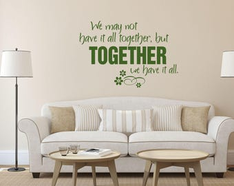 We may not have it all together, but together we have it all Home and Family Vinyl Wall Decal
