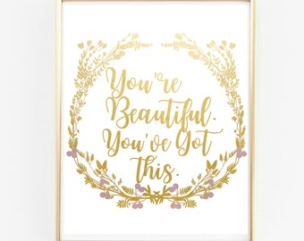 You're Beautiful. You've got this. PRINTABLE / 8x10 / Digital Print / Instant Download