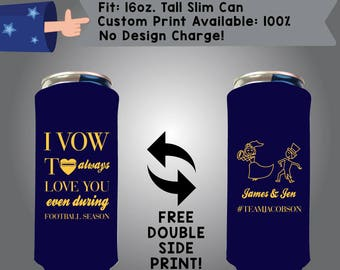 I vow to always love you even during football season 16 oz Tall Slim Can Wedding Cooler Double Side Print (16TSC-W2)