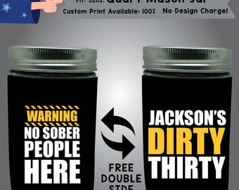 Warning No Sober People Here Dirty Thirty 32oz Quart Mason Jar Birthday Cooler Double Side Print (32QMJ-Birthday01)