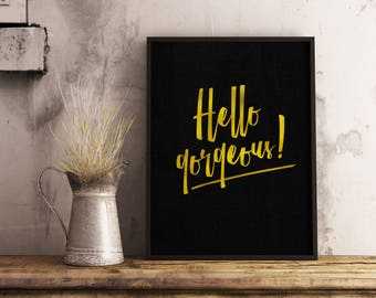 Hello Gorgeous! Printable - Gold Foil Lettering, encouragement, bling, fancy letters, Gold Splash DIGITAL DOWNLOAD