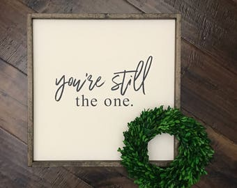 You're Still the One Sign | Wood Sign | Farmhouse Style | Farmhouse Decor | Wood Framed Sign | Farmhouse Sign | Gift for Her | Valentine