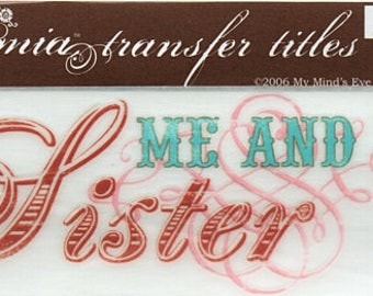 Me And My Sister Title Rub On Transfer Embellishments Cardmaking Crafts My Mind's Eye Bohemia