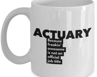 Actuary because freakin' awesome is not an official job title - Unique Gift Coffee Mug