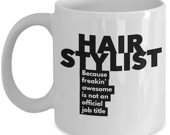 Hair Stylist because freakin' awesome is not an official job title - Unique Gift Coffee Mug