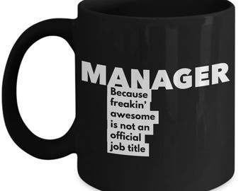 Manager because freakin' awesome is not an official job title - Unique Gift Black Coffee Mug