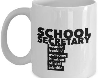 School Secretary because freakin' awesome is not an official job title - Unique Gift Coffee Mug