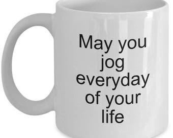 Jogger Mug - May you jog everyday of your life - Perfect gift for runner, jogger - Coffee Mug 11OZ