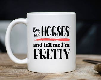 Buy Me Horses And Call Me Pretty Mug - Equestrian Coffee Mug - Gift For Horse Lovers - Horse Mugs -11oz 15oz Novelty Birthday Christmas Gift