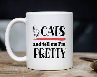 Buy Me Cats And Call Me Pretty Mug - Cat Coffee Mug - Gift For Cat Lover - Cat Mugs - 11oz 15oz Novelty Christmas Birthday Gift