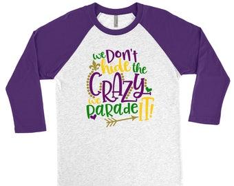 We Don't Hide the Crazy, We Parade It! Mardi Gras Raglan Baseball Tee Shirt