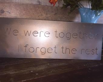 We were together, I forget the rest - Metal Sign