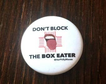 Don't Block the Box Eater Pinback Button