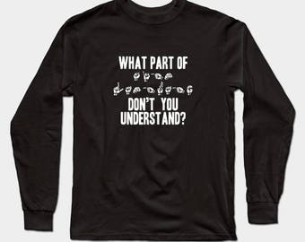 What Part Of Sign Language Don't You Understand? sweatshirt