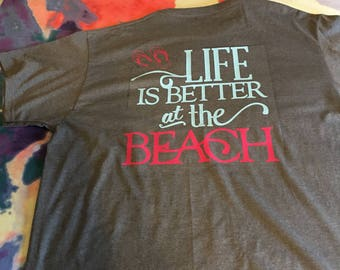 Life is Better at the Beach tshirt