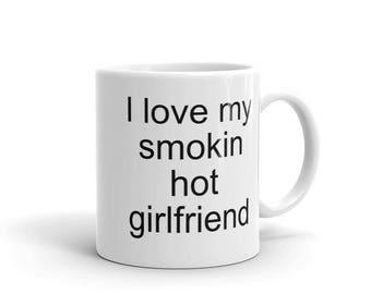 I Love My Smokin Hot Girlfriend Mug