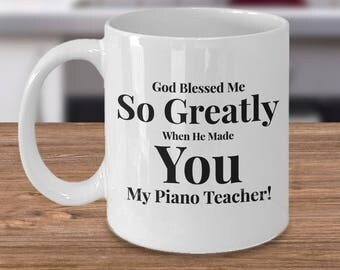 Gift for Piano Teacher -Coffee 11 oz Mug Ceramic -Unique Gifts Idea. God Blessed Me So Greatly When He Made You My Piano Teacher!