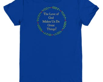 "Christian Gift Idea - Youth T-Shirt - ""The Love of God Makes Us Do Great Things!"" Youth Sizes -Cotton - 6 BEAUTIFUL COLORS!"