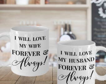 "Gift for HIM and HER! 11 or 15 oz  Mug Set of Two! Unique Gift Ideas! ""I Will Love My Husband/Wife Forever & Always!""Ceramic Mug Tea Cup Set"