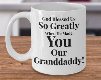 Gift for Dad/Granddaddy. Unique Gift Idea for Granddad /Husband. God Blessed Us So Greatly When He Made You Our Granddaddy! 11 or 15 oz
