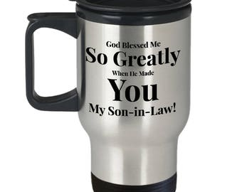 Gift for Son-in-law! 14oz Travel Mug -Unique - God Blessed Me So Greatly When He Made You My Son-in-law!