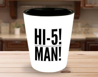 "Fun Gift Idea - ""HI-5! MAN!"" 1.5 oz Ceramic Shot Glass - Great Gag Gift!"