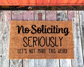 Funny Doormat, No Solicitors, No Soliciting Seriously Letu0027s Not Make This  Weird, Go