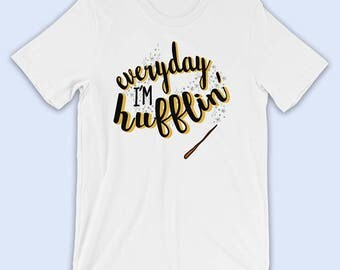 Everyday I'm Hufflin' - Harry Potter Shirt - Gryffindor Ravenclaw Slytherin Hufflepuff - Quidditch
