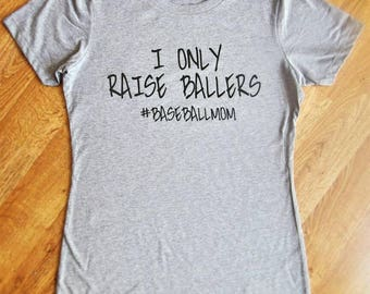 I Only Raise Ballers, baseball mom shirt, ball mom, mom tee, baseball mom tee