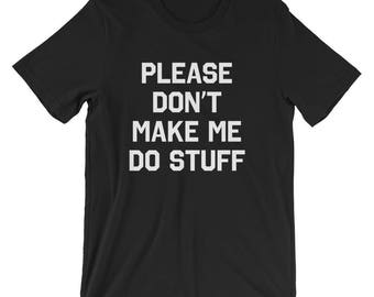 Please Don't Make Me Do Stuff T-Shirt
