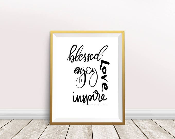"Brush lettered ""blessed, enjoy, love, inspire"" downloadable print 8"" x 10"" black and white hand lettered"
