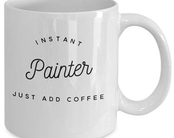 Instant Painter Coffee Mug - Artist Gift - Gifts for Artists