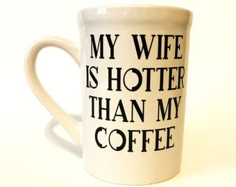 Coffee Cup - My Wife is Hotter Than My Coffee