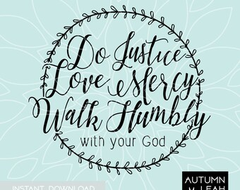 Do Justice, Love Mercy, Walk Humbly -- SVG, PNG, Jpeg, DXF cut file for Silhouette, Cricut -- Instant Download Clipart