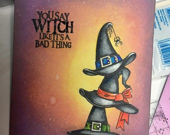 You say WITCH like it's a bad thing!