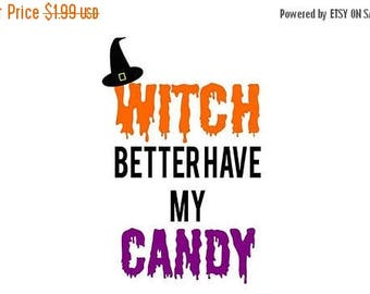 ON SALE Witch Better Have My Candy SVG File