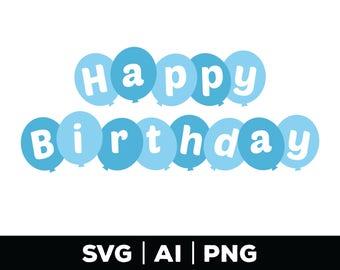 happy birthday svg - birthday boy svg, birthday cut file, birthday clipart, birthday party, celebration svg, balloon svg, kids svg, boy svg