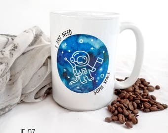 I Just Need Some Space Coffee Mug, Outer Space Mug, Space Gift, Nerdy Mug, Coffee and Tea Mug, Geeky Space Cup, Funny Outer Space  Pun Gift