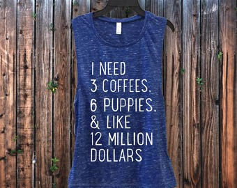 3 Coffees 6 Puppies 12 Million Dollars Yoga Muscle Tank for Gym - Made to order! Free Shipping! Ships within 1-2 days!