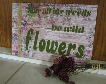 May All My Weeds Be Wildflowers|Vinyl & Scrapbook Paper Wooden Sign w/ Twine Accent