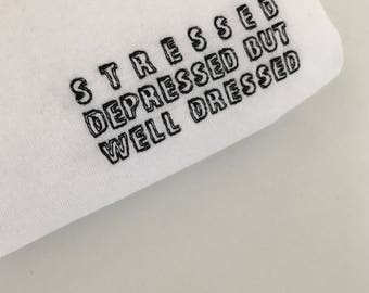 stressed depressed but well dress -Embroidered T-Shirt
